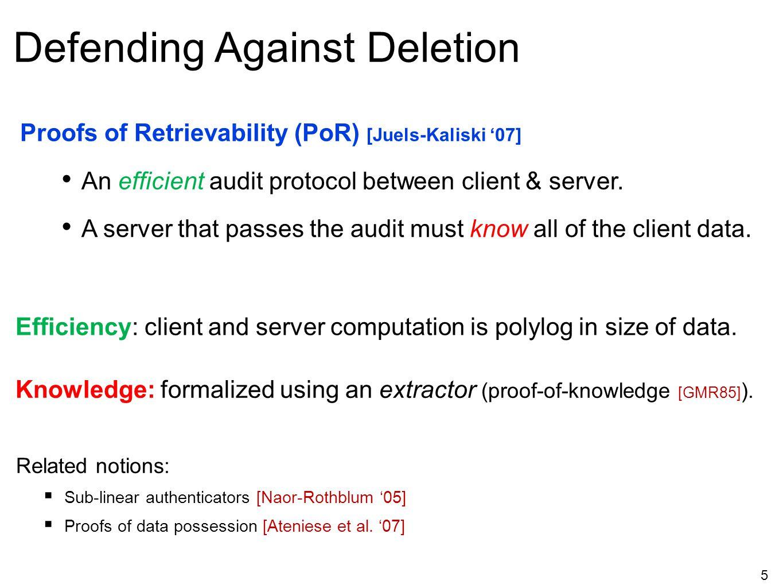 5 Defending Against Deletion Proofs of Retrievability (PoR) [Juels-Kaliski '07] An efficient audit protocol between client & server. A server that pas
