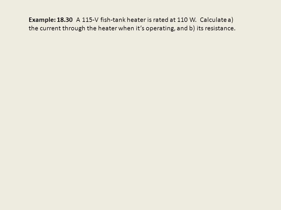 Example: A 115-V fish-tank heater is rated at 110 W.