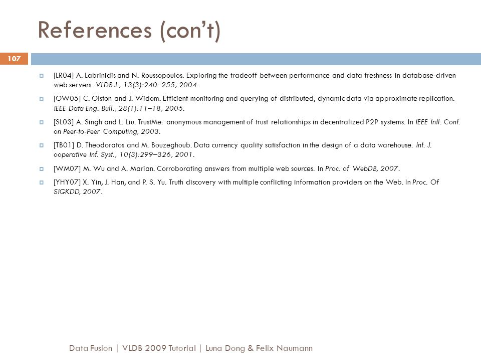 References (con't) Data Fusion | VLDB 2009 Tutorial | Luna Dong & Felix Naumann 107  [LR04] A. Labrinidis and N. Roussopoulos. Exploring the tradeoff
