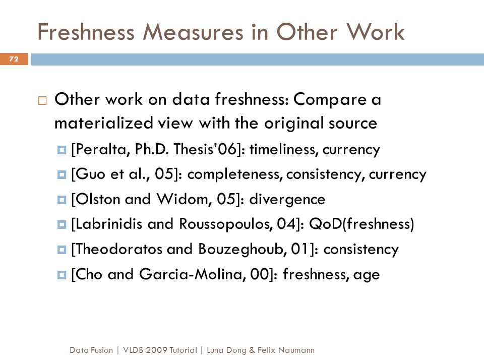 Freshness Measures in Other Work  Other work on data freshness: Compare a materialized view with the original source  [Peralta, Ph.D. Thesis'06]: ti