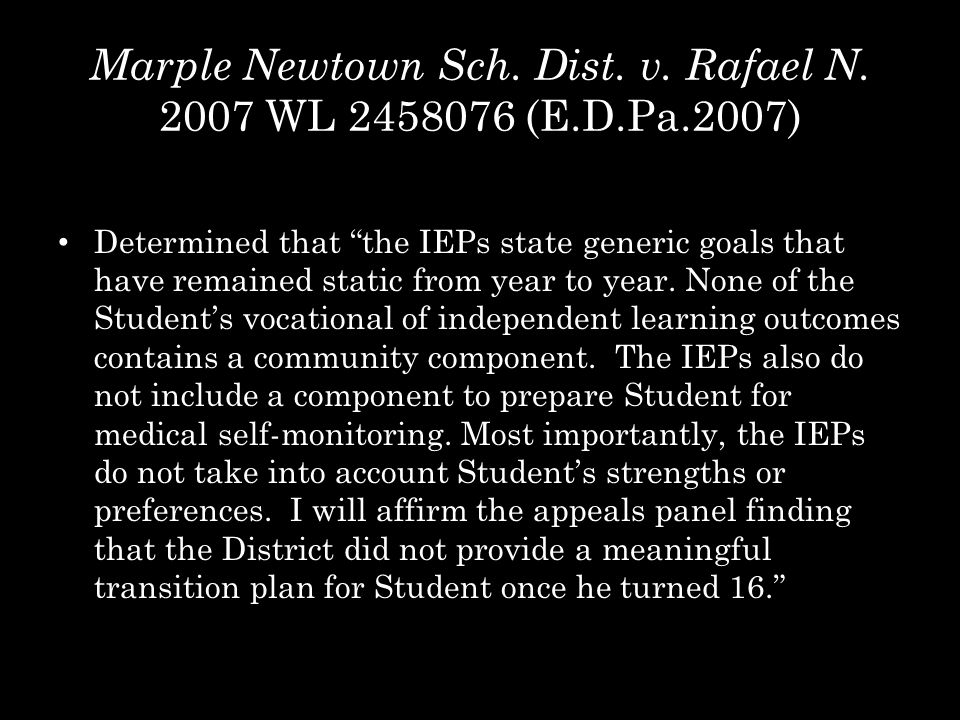 """Marple Newtown Sch. Dist. v. Rafael N. 2007 WL 2458076 (E.D.Pa.2007) Determined that """"the IEPs state generic goals that have remained static from year"""
