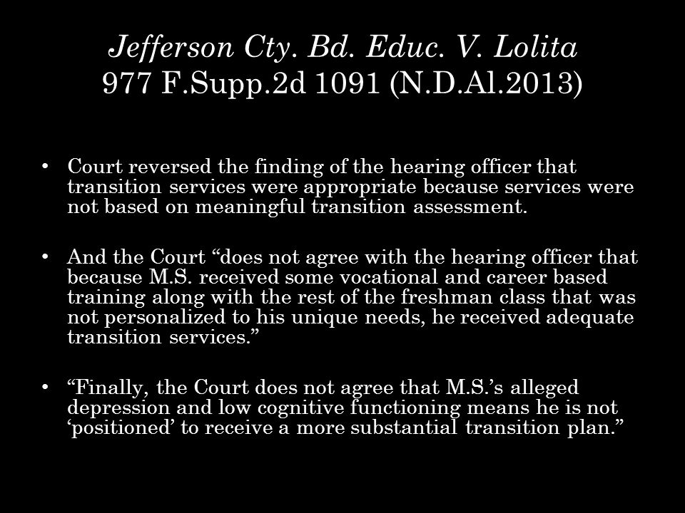 Jefferson Cty. Bd. Educ. V. Lolita 977 F.Supp.2d 1091 (N.D.Al.2013) Court reversed the finding of the hearing officer that transition services were ap
