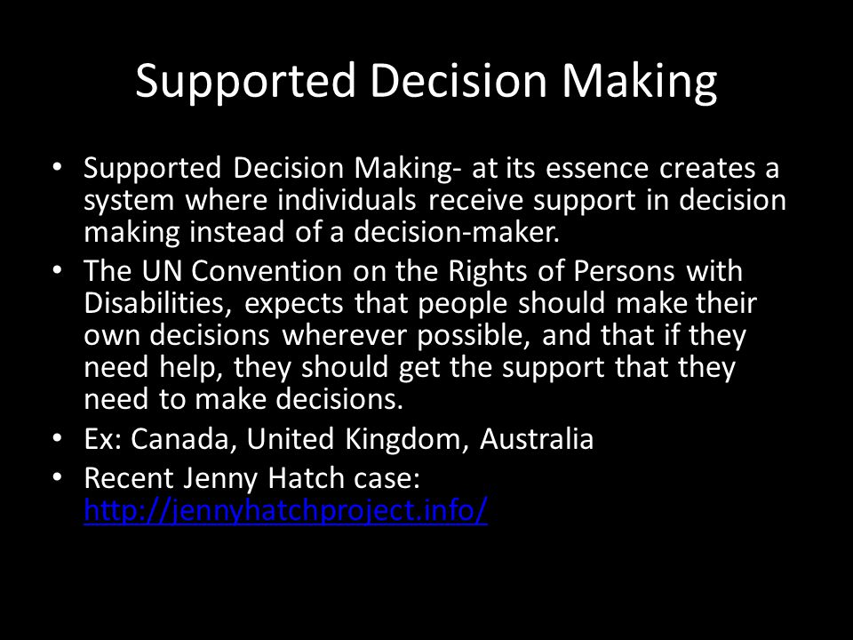 Supported Decision Making Supported Decision Making- at its essence creates a system where individuals receive support in decision making instead of a decision-maker.