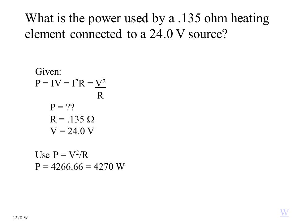What is the power used by a.135 ohm heating element connected to a 24.0 V source.