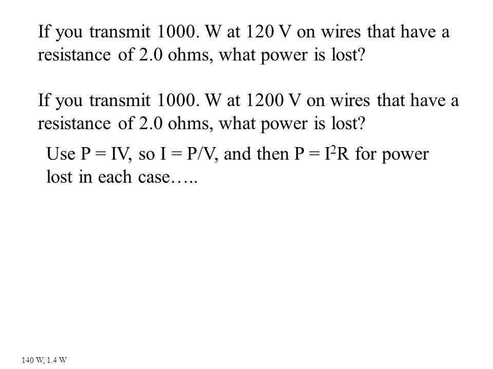 If you transmit 1000.W at 120 V on wires that have a resistance of 2.0 ohms, what power is lost.