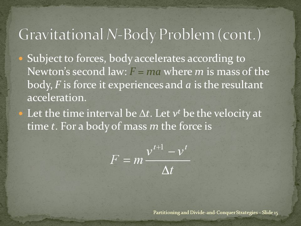 Subject to forces, body accelerates according to Newton's second law: F = ma where m is mass of the body, F is force it experiences and a is the resul