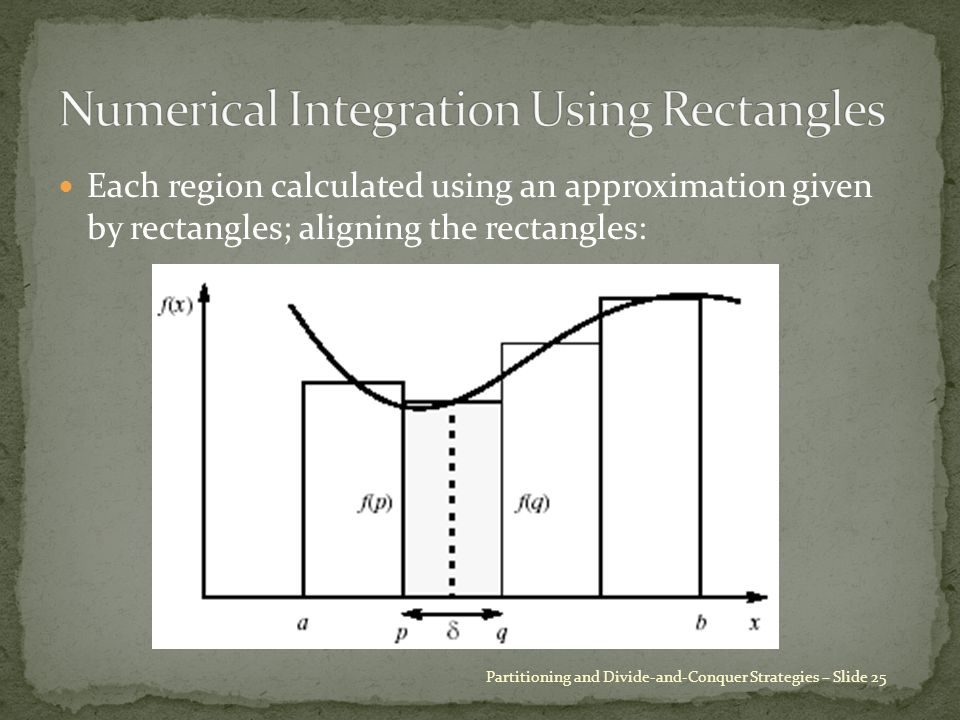 Each region calculated using an approximation given by rectangles; aligning the rectangles: Partitioning and Divide-and-Conquer Strategies – Slide 25