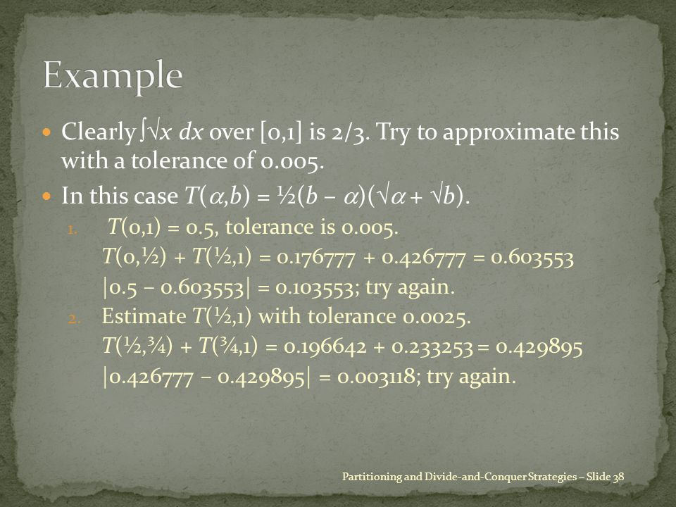 Clearly  x dx over [0,1] is 2/3. Try to approximate this with a tolerance of 0.005.