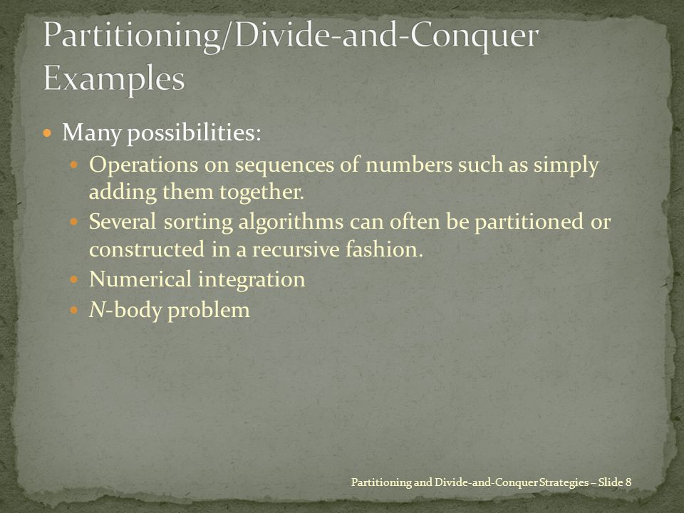 Many possibilities: Operations on sequences of numbers such as simply adding them together. Several sorting algorithms can often be partitioned or con