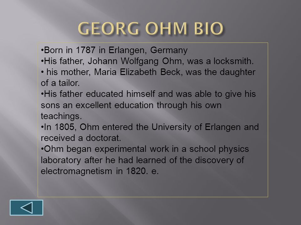 Born in 1787 in Erlangen, Germany His father, Johann Wolfgang Ohm, was a locksmith.