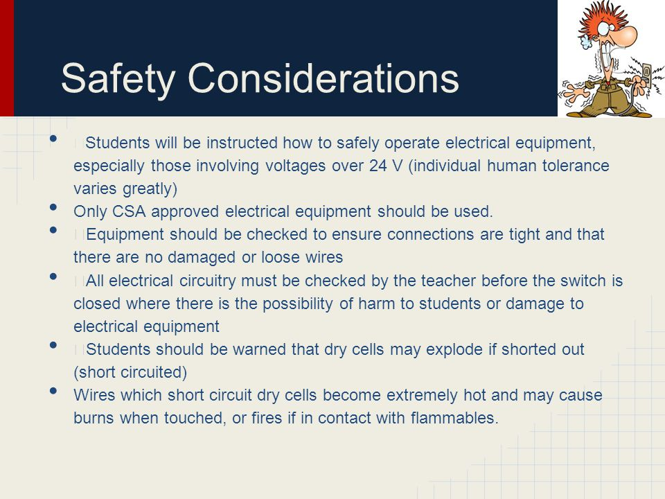Safety Considerations ž Students will be instructed how to safely operate electrical equipment, especially those involving voltages over 24 V (individ