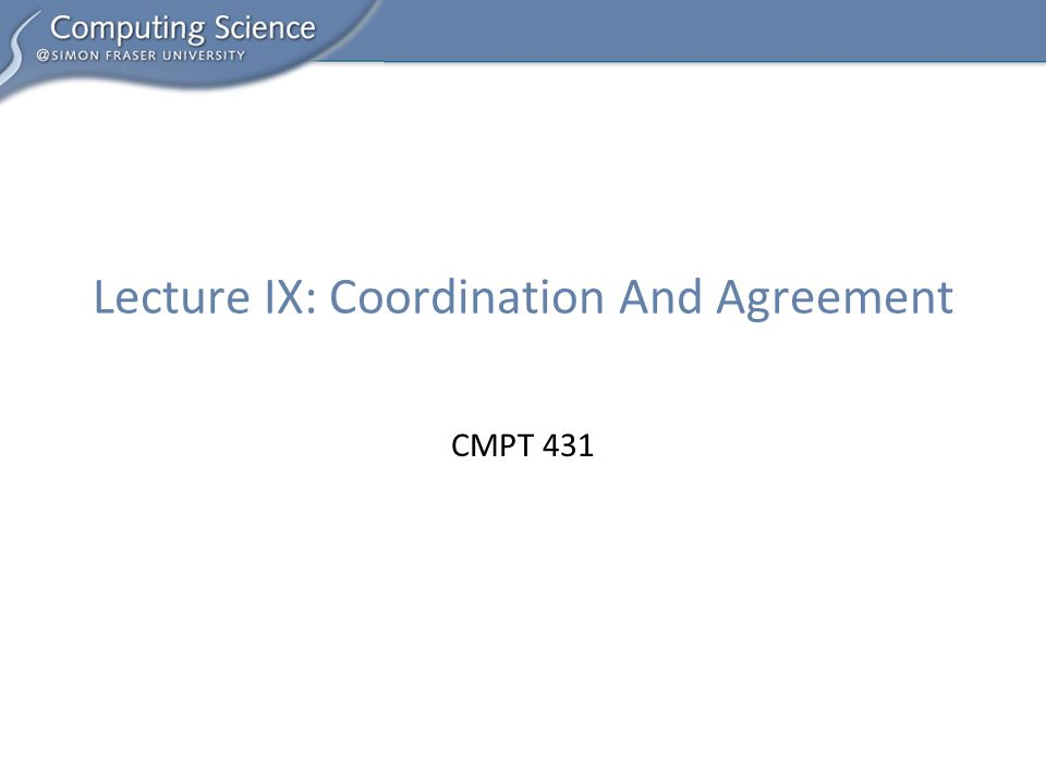 CMPT 431 Lecture IX: Coordination And Agreement