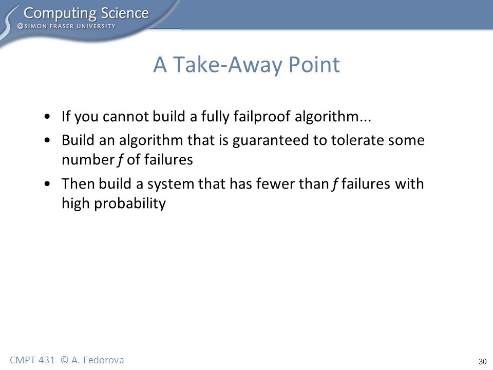 30 CMPT 431 © A. Fedorova A Take-Away Point If you cannot build a fully failproof algorithm...