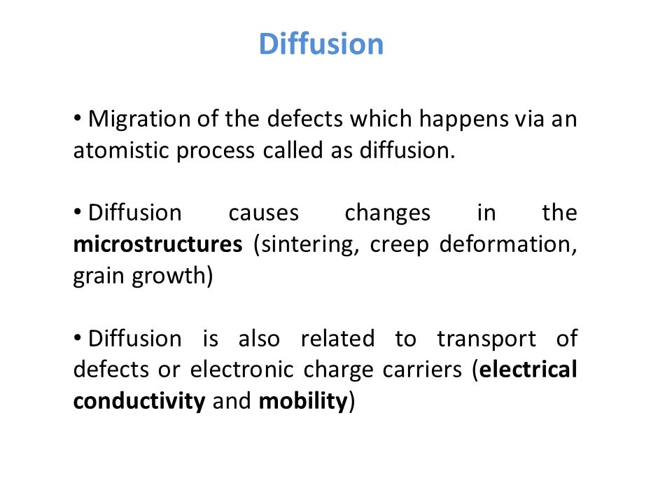 Diffusion Migration of the defects which happens via an atomistic process called as diffusion.