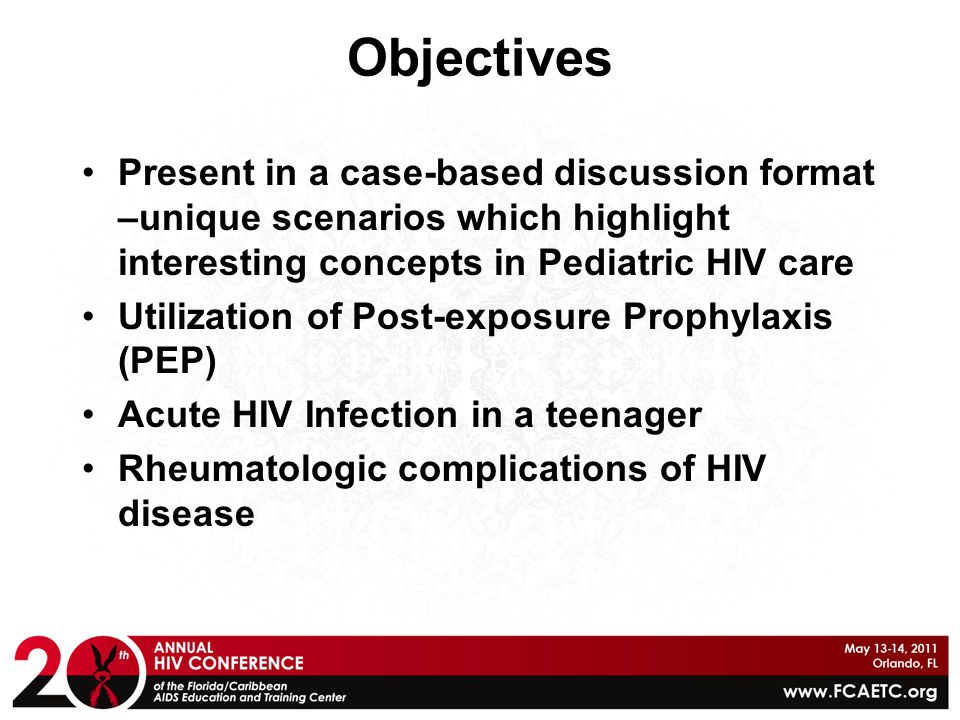 Objectives Present in a case-based discussion format –unique scenarios which highlight interesting concepts in Pediatric HIV care Utilization of Post-