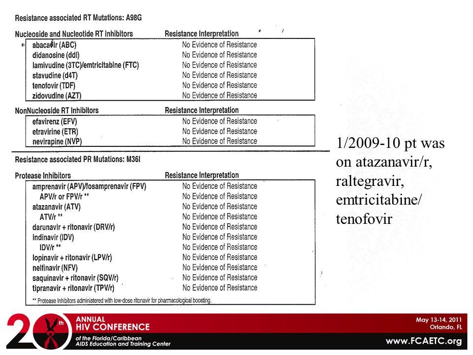 1/2009-10 pt was on atazanavir/r, raltegravir, emtricitabine/ tenofovir