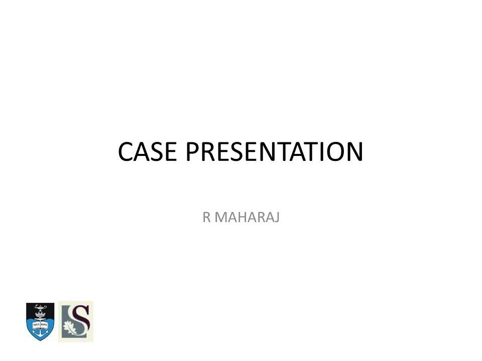CASE PRESENTATION R MAHARAJ