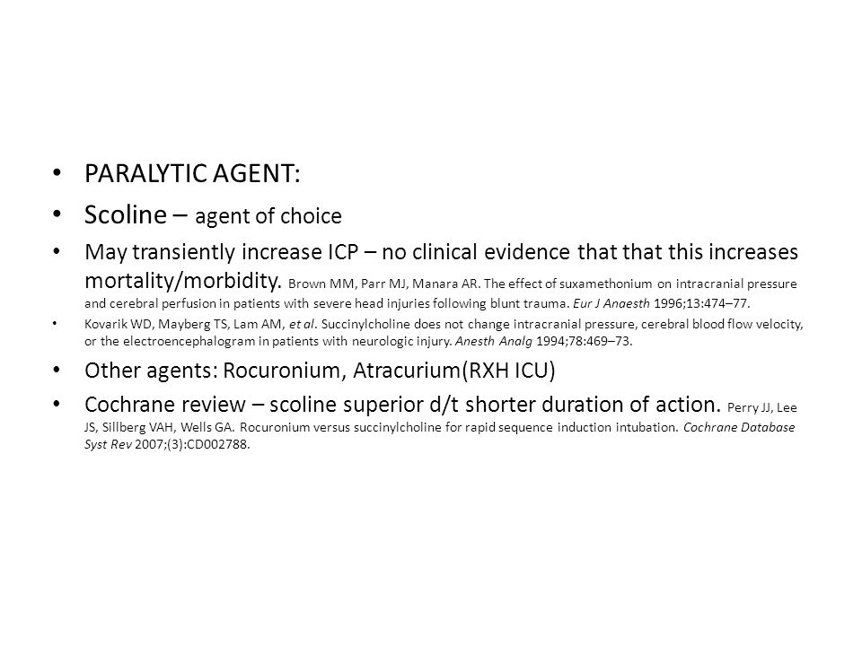 PARALYTIC AGENT: Scoline – agent of choice May transiently increase ICP – no clinical evidence that that this increases mortality/morbidity. Brown MM,