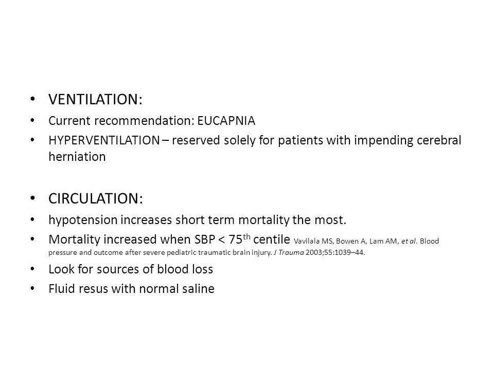 VENTILATION: Current recommendation: EUCAPNIA HYPERVENTILATION – reserved solely for patients with impending cerebral herniation CIRCULATION: hypotens