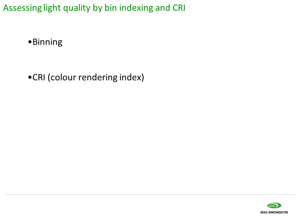 Binning CRI (colour rendering index) Assessing light quality by bin indexing and CRI