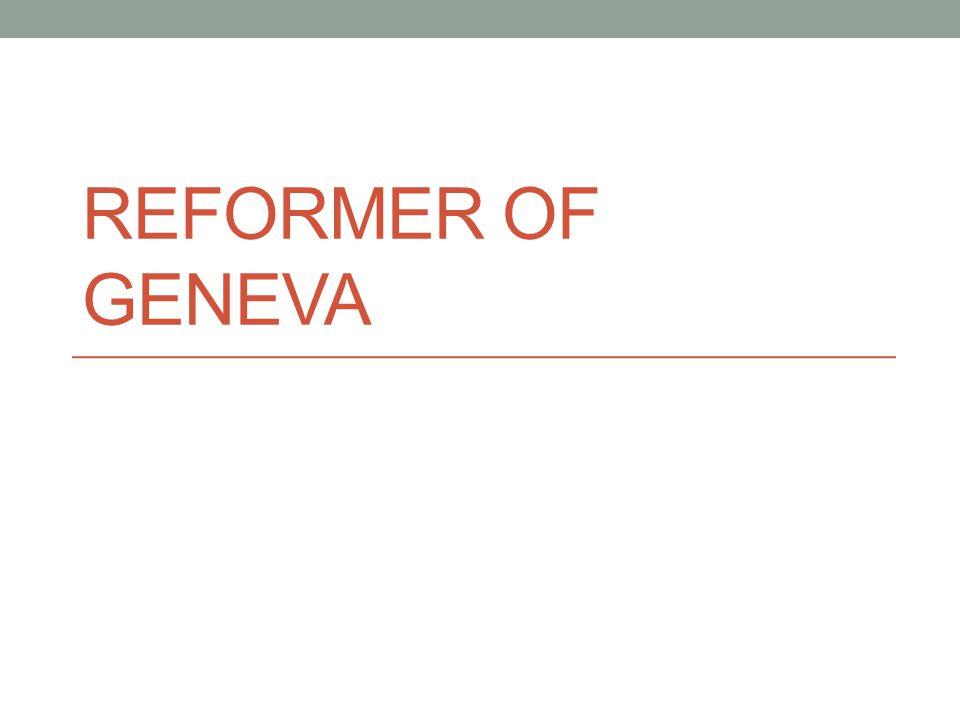 REFORMER OF GENEVA