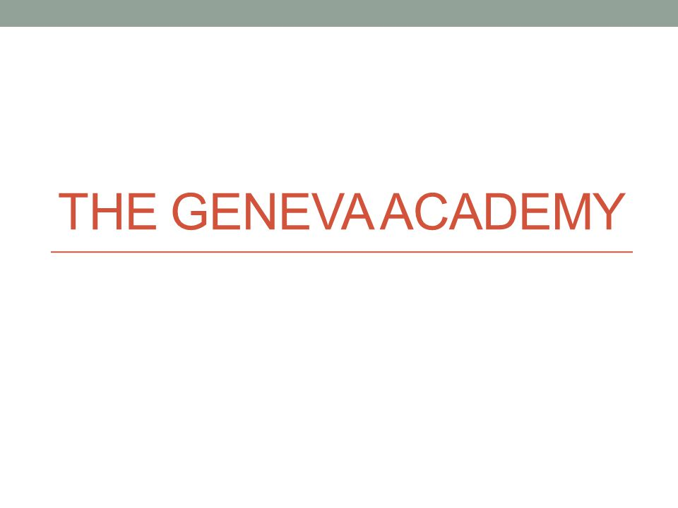 THE GENEVA ACADEMY