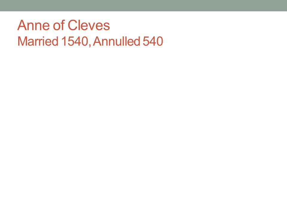 Anne of Cleves Married 1540, Annulled 540