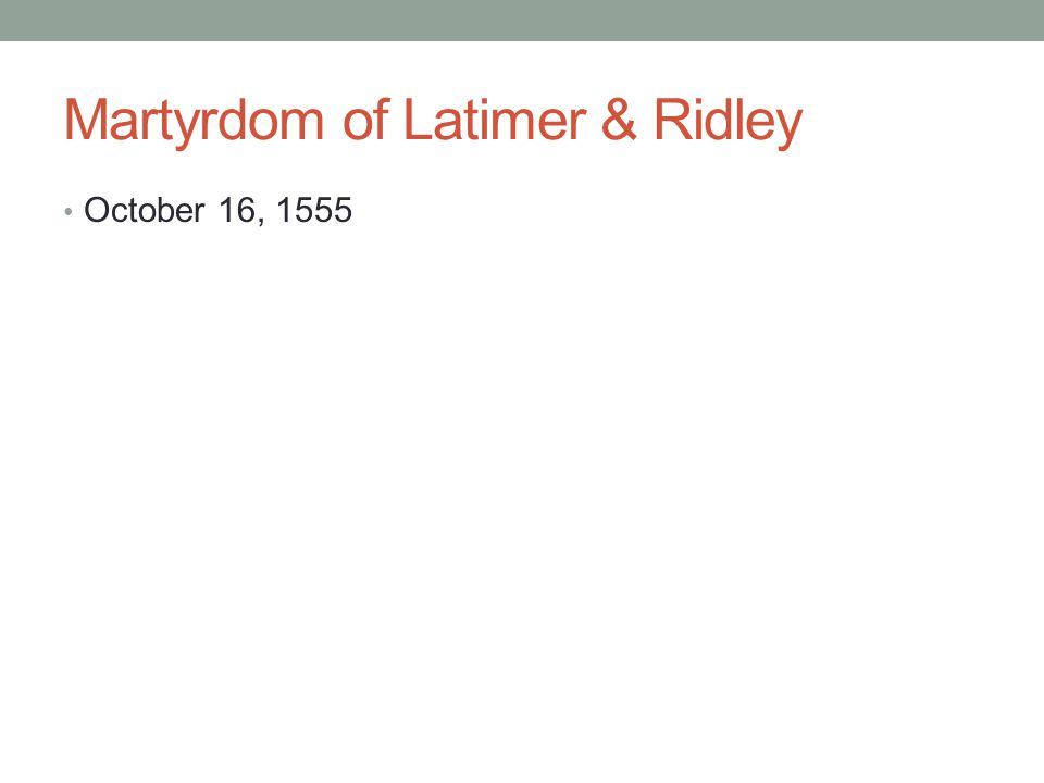 Martyrdom of Latimer & Ridley October 16, 1555