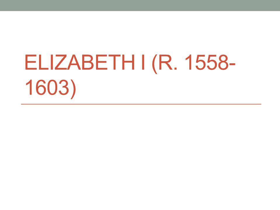 ELIZABETH I (R. 1558- 1603)