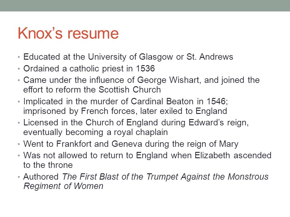 Knox's resume Educated at the University of Glasgow or St. Andrews Ordained a catholic priest in 1536 Came under the influence of George Wishart, and