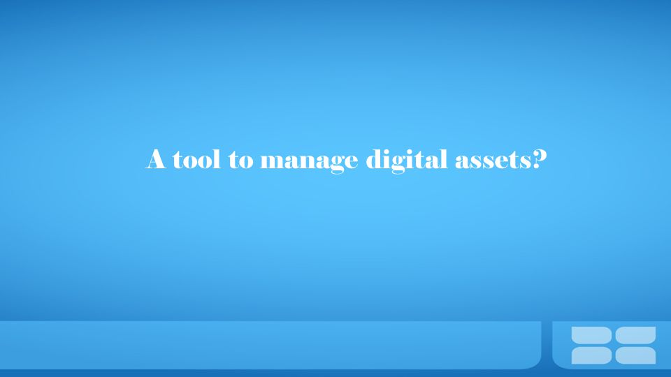 A tool to manage digital assets?