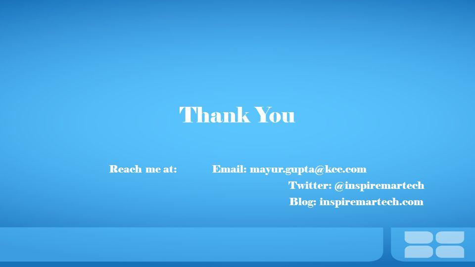 Thank You Reach me at: Email: mayur.gupta@kcc.com Twitter: @inspiremartech Blog: inspiremartech.com