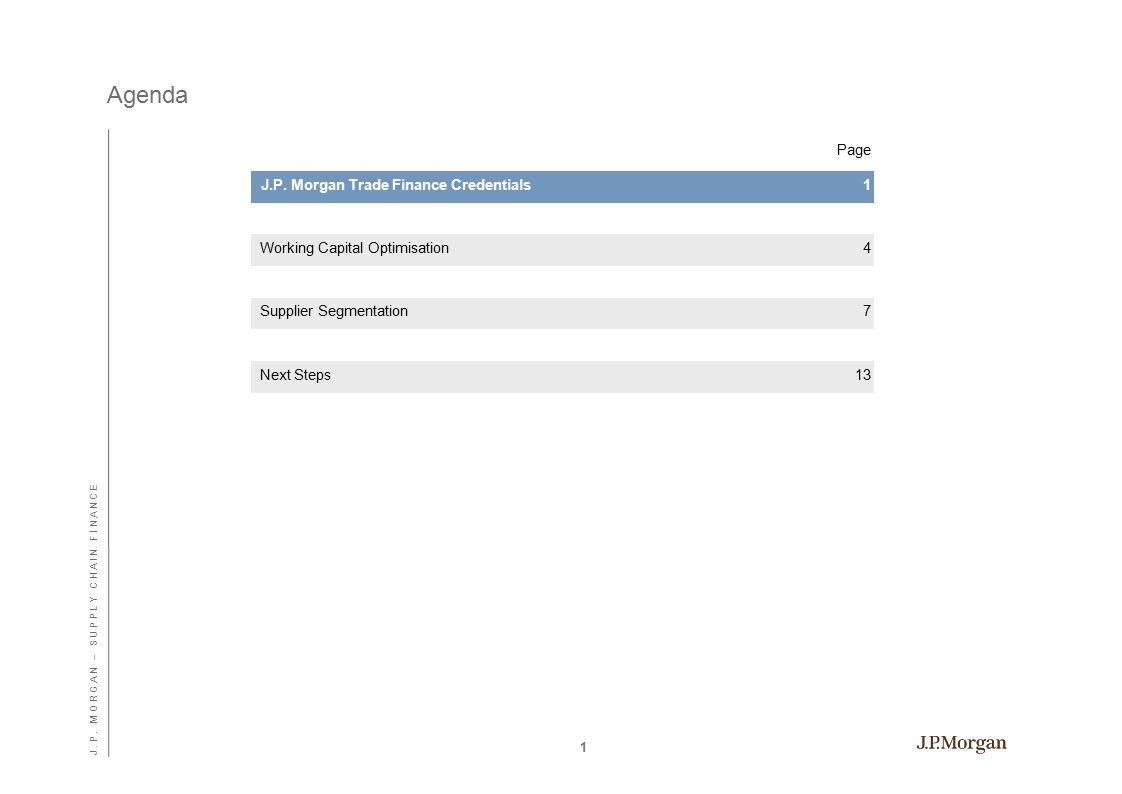 Agenda Page 1 J.P. Morgan Trade Finance Credentials1 Working Capital Optimisation4 Supplier Segmentation7 Next Steps13 J. P. M O R G A N – S U P P L Y