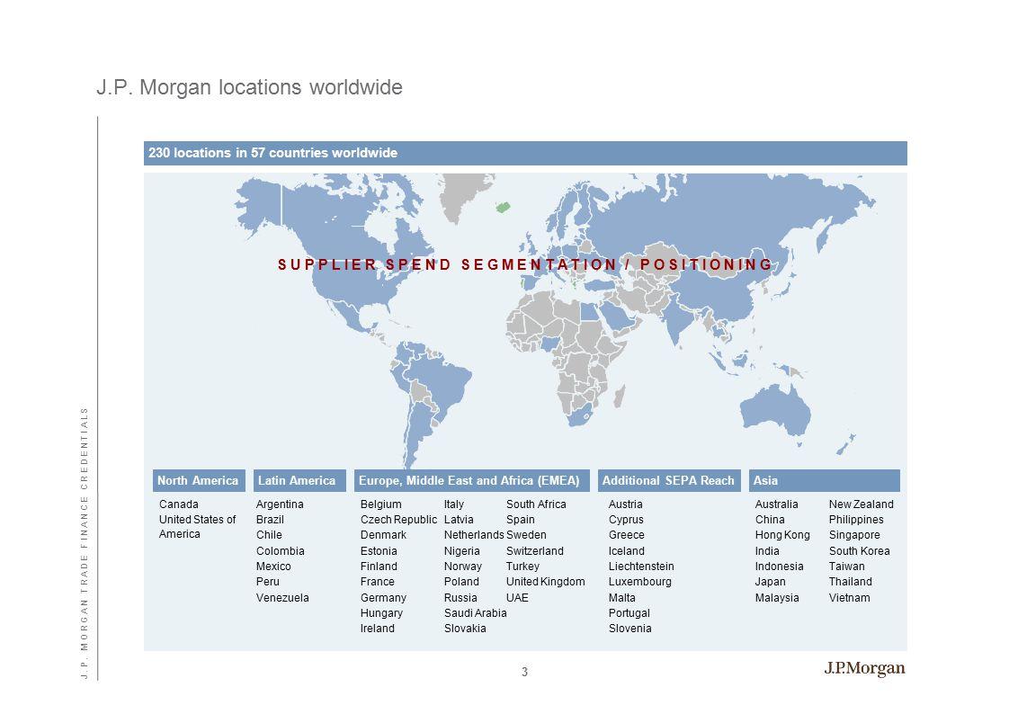 J.P. Morgan locations worldwide 230 locations in 57 countries worldwide Canada United States of America North America Belgium Czech Republic Denmark E