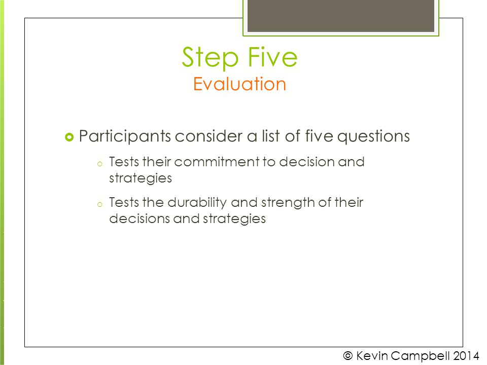  Participants consider a list of five questions o Tests their commitment to decision and strategies o Tests the durability and strength of their deci
