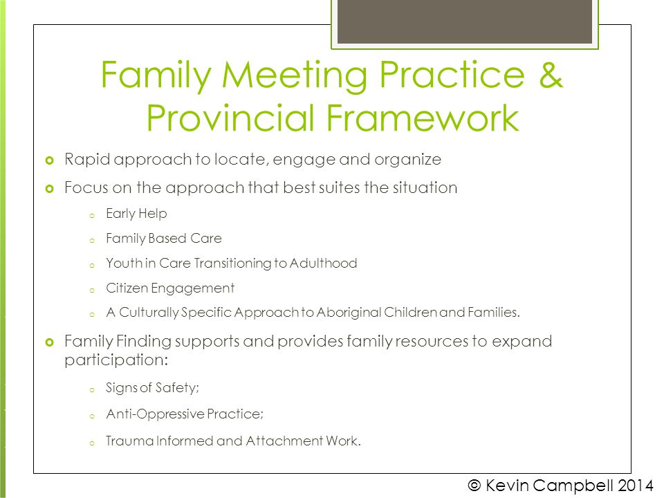 Family Meeting Practice & Provincial Framework © Kevin Campbell 2014  Rapid approach to locate, engage and organize  Focus on the approach that best