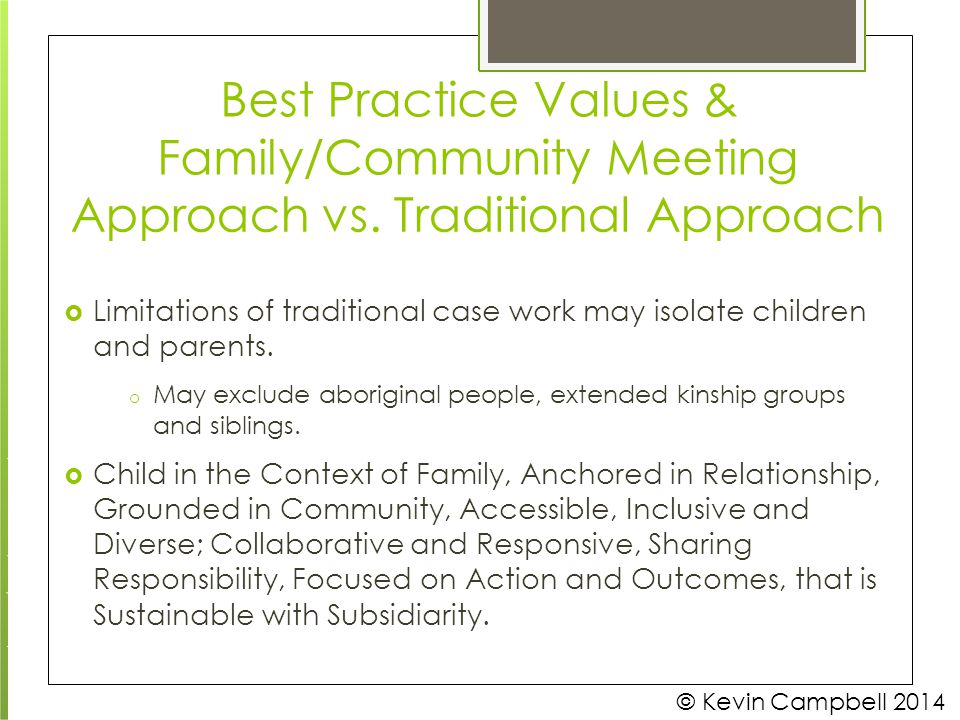 Best Practice Values & Family/Community Meeting © Kevin Campbell 2014 Approach vs. Traditional Approach  Limitations of traditional case work may iso