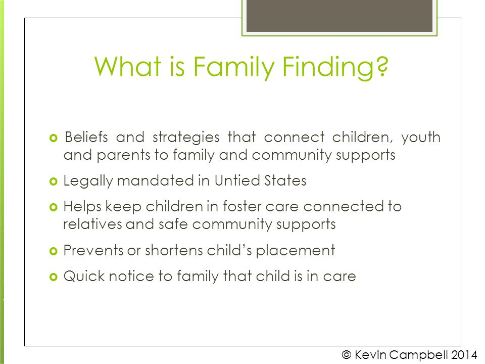  Beliefs and strategies that connect children, youth and parents to family and community supports  Legally mandated in Untied States  Helps keep ch