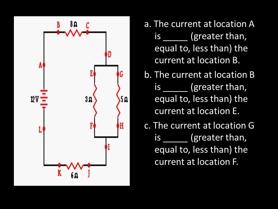 a. The current at location A is _____ (greater than, equal to, less than) the current at location B. b. The current at location B is _____ (greater th