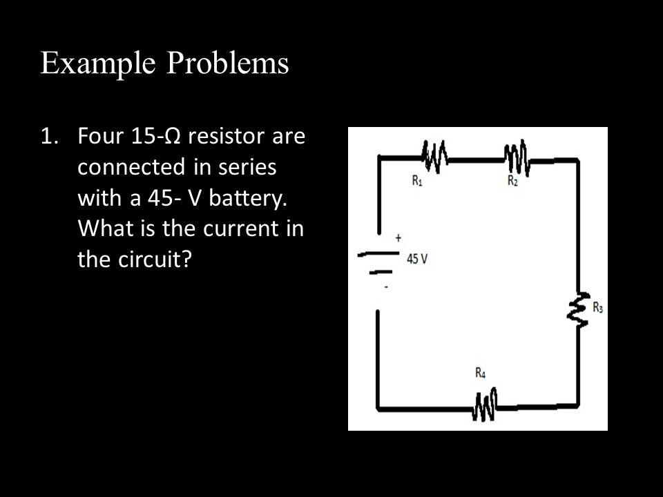 Solution Given: V= 45 v R 1 = R 2 = R 3 = R 4 = 15 Ω I= V/R eq ; R eq =R (1+2+3+4) = 15Ω(4) = 60 Ω I= 45 v/ 60 Ω = 0.75 A