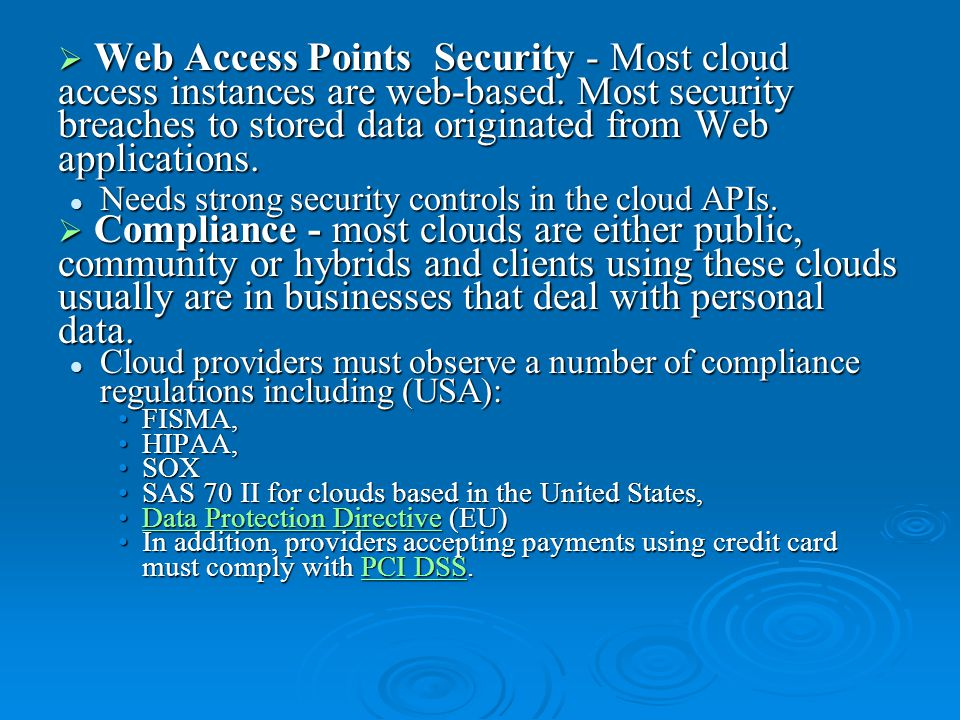  Web Access Points Security - Most cloud access instances are web-based. Most security breaches to stored data originated from Web applications. Need