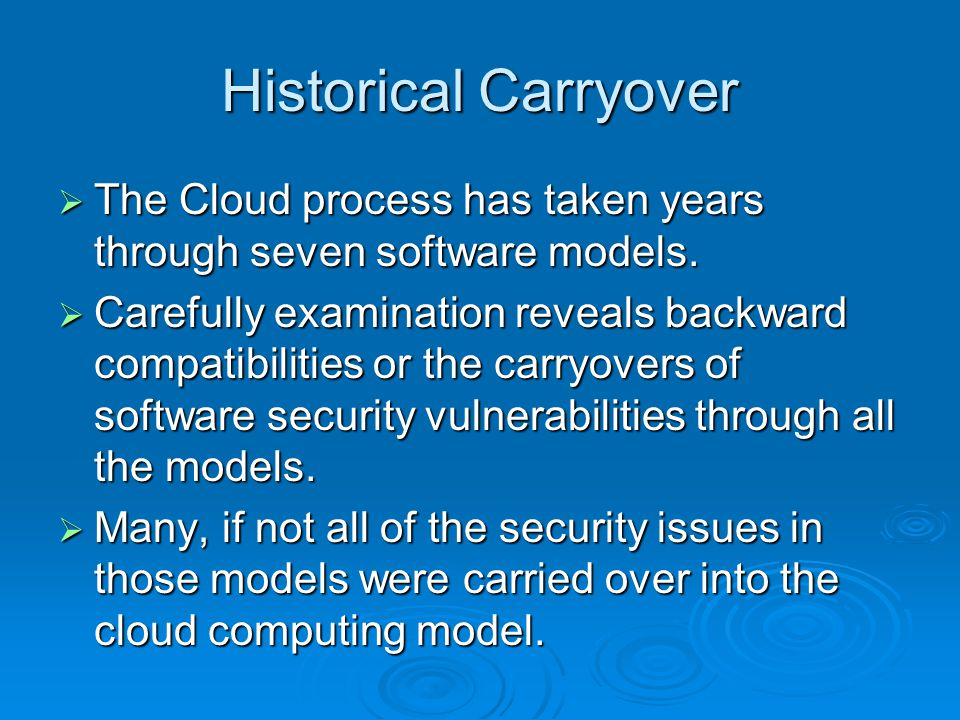 Historical Carryover  The Cloud process has taken years through seven software models.  Carefully examination reveals backward compatibilities or th