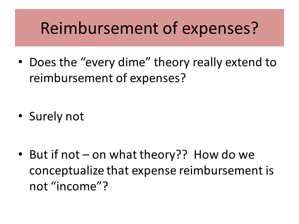 Reimbursement of expenses. Does the every dime theory really extend to reimbursement of expenses.