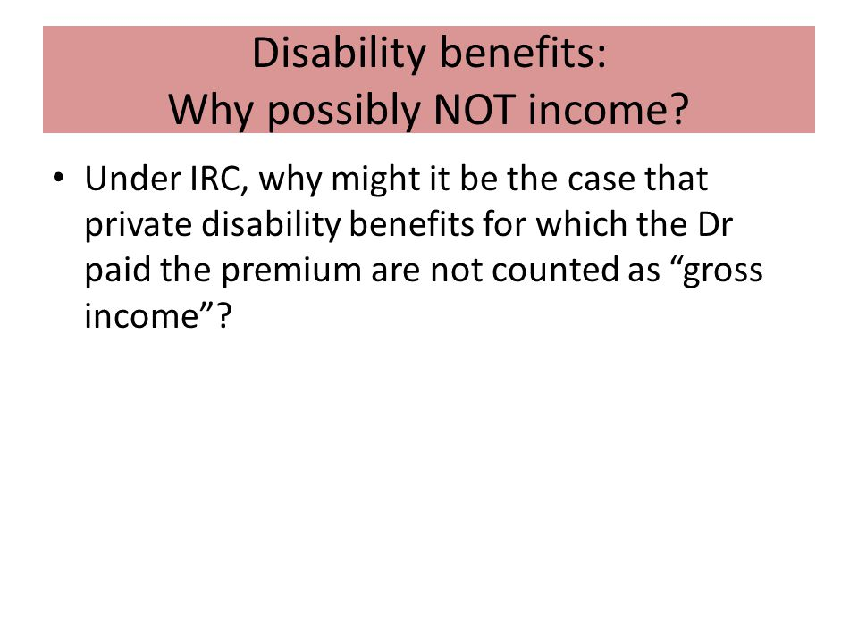 Disability benefits: Why possibly NOT income.