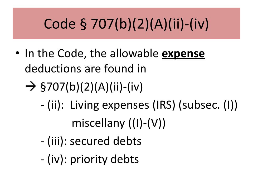 Code § 707(b)(2)(A)(ii)-(iv) In the Code, the allowable expense deductions are found in  §707(b)(2)(A)(ii)-(iv) - (ii): Living expenses (IRS) (subsec.