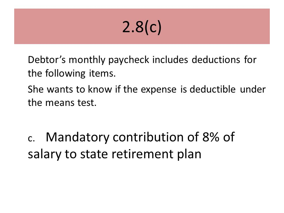 2.8(c) Debtor's monthly paycheck includes deductions for the following items.