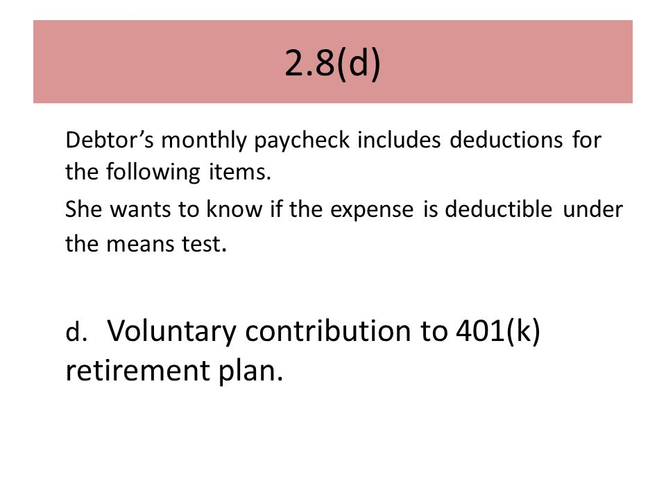 2.8(d) Debtor's monthly paycheck includes deductions for the following items.