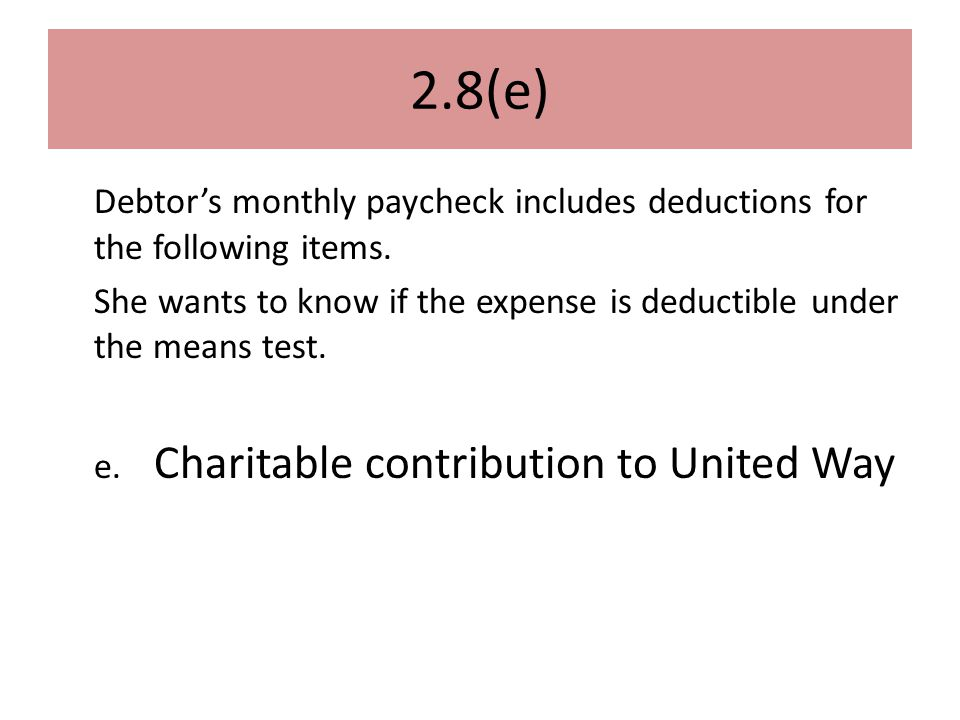 2.8(e) Debtor's monthly paycheck includes deductions for the following items.