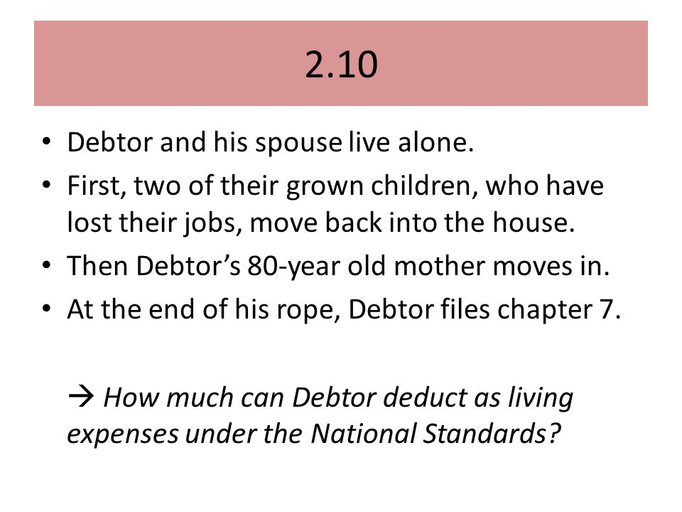 2.10 Debtor and his spouse live alone.
