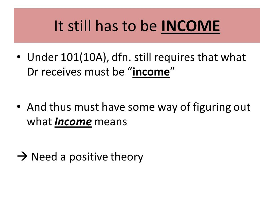 It still has to be INCOME Under 101(10A), dfn.